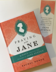 Praying with Jane: 31 Days through the Prayers of Jane Austen, Rachel Dodge, and a bookmark with the quote