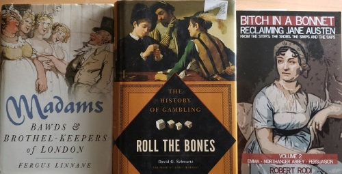 Three book covers of Madams: Bawds & Brothel-Keepers of London; Roll the Bones: The History of Gambling; Bitch in a Bonnet: Reclaiming Jane Austen from the stiff, the snobs, the simps and the saps.