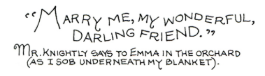"""""""Marry me, my wonderful darling friend"""" Quote by Mr. Knightley to Emma in the orchard"""